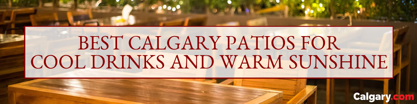 The Best Patios to Visit in Calgary, AB