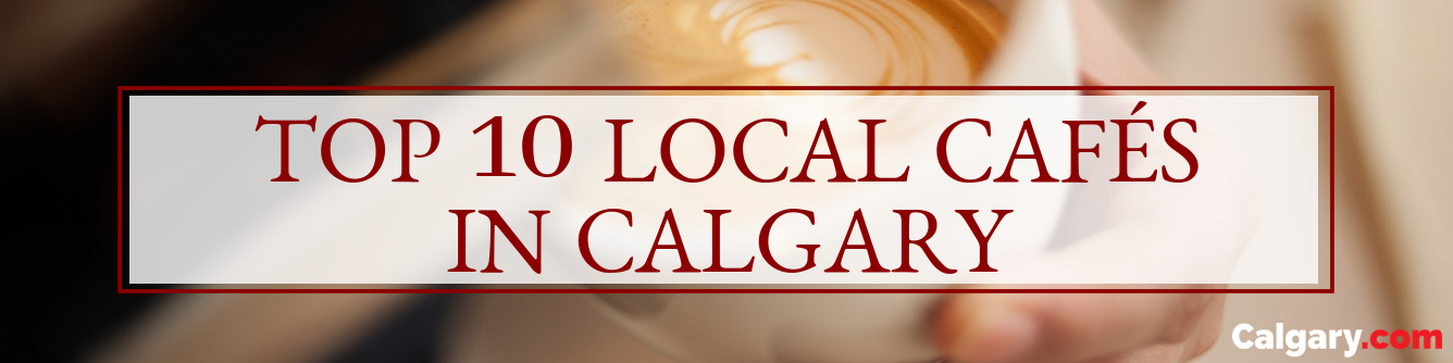 The Best Coffee Shops All Throughout Calgary