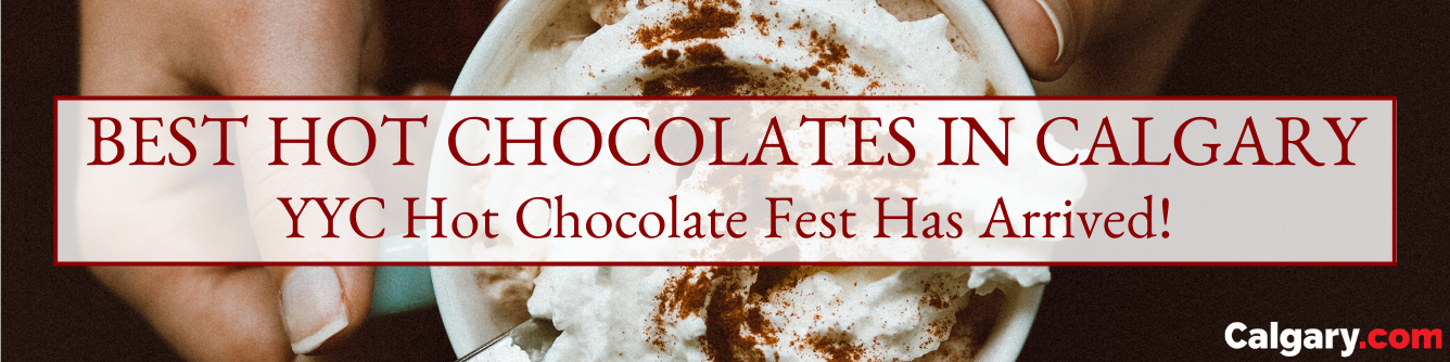 The YYC Hot Chocolate Festival & The Best Hot Chocolates in Calgary are Here