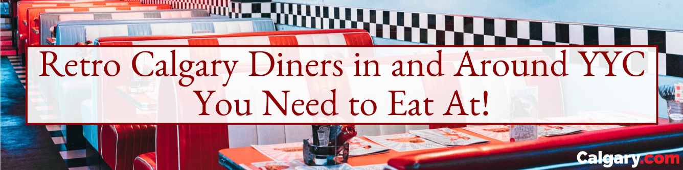 Where Are the Best Retro Calgary Diners to Grab Dinner?