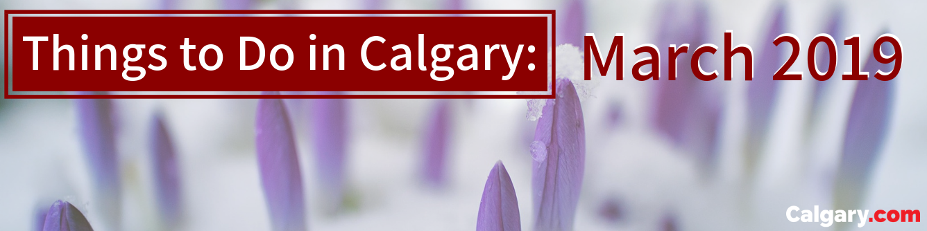 The Best March Events Taking Place in Calgary