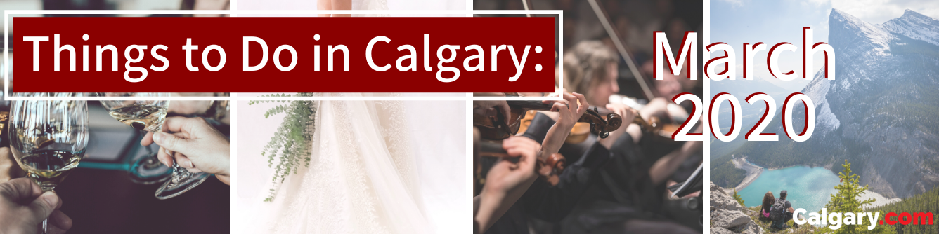 Things to Do in Calgary, AB, This March